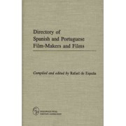 Directory of Spanish and Portuguese Film-Makers and Films by Rafael De Espana