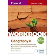Edexcel A Level Geography Workbook 3: Water cycle and water insecurity; Carbon cycle and energy security; Superpowers. by Michael Witherick