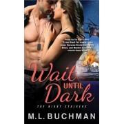 Wait Until Dark by M L Buchman