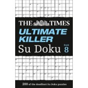 The Times Ultimate Killer Su Doku Book 8: Book 8 by The Times Mind Games