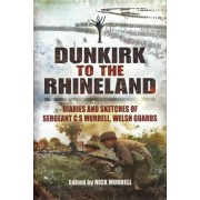 Dunkirk to the Rhineland by C. N. Murrell
