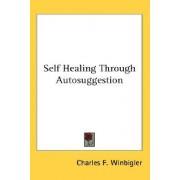 Self Healing Through Autosuggestion by Charles F Winbigler