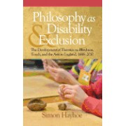 Philosophy as Disability & Exclusion: The Development of Theories on Blindness, Touch and the Arts in England, 1688-2010 (Hc)