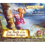 The Mark of the Golden Dragon by L A Meyer