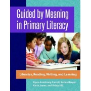 Guided by Meaning in Primary Literacy: Libraries, Reading, Writing and Learning