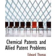 Chemical Patents and Allied Patent Problems by Edward Thomas