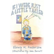 If I Were Just a Little Taller by Ebony Anderson