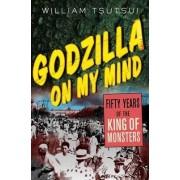Godzilla on My Mind by William M Tsutsui