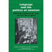 Language and the Politics of Emotion by Catherine A. Lutz