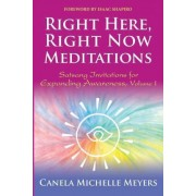 Right Here, Right Now Meditations by Canela Michelle Meyers