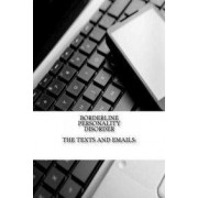 Borderline Personality Disorder, the Texts and Emails by J C