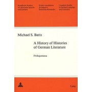 A History of Histories of German Literature by Michael S Batts