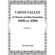 Capon Valley. Its Pioneers and Their Descendants, 1698 to 1940 by Maud Pugh