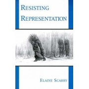 Resisting Representation by Elaine Scarry