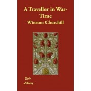 A Traveller in War-Time by Sir Winston S Churchill