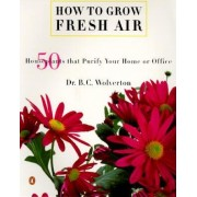 How to Grow Fresh Air by B C Wolverton