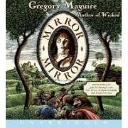 Mirror Mirror Unabridged 7/540 by Gregory Maguire