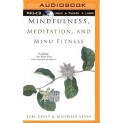 Mindfulness, Meditation, and Mind Fitness by Joel Levey