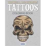 The Skull and Skeleton Tattoos Coloring Book by Bobo's Adult Activity Books