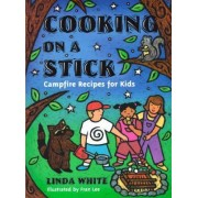 Cooking on a Stick: Campfire Recipes for Kids by Linda White