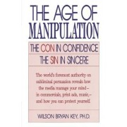 The Age of Manipulation by Wilson Bryan Key
