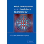United States Hegemony and the Foundations of International Law by Michael Byers