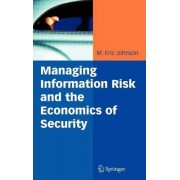 Managing Information Risk and the Economics of Security by M. Eric Johnson