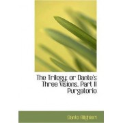 The Trilogy; Or Dante's Three Visions. Part II Purgatorio by Dante Alighieri