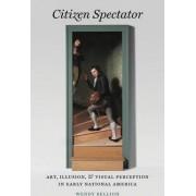 Citizen Spectator by Wendy Bellion
