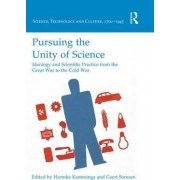 Pursuing the Unity of Science: Ideology and Scientific Practice from the Great War to the Cold War by Harmke Kamminga