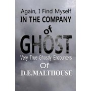 Again, I Find Myself in the Company of Ghost by D E Malthouse
