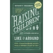Raising Children That Other People Like to Be Around by Richard E. Greenberg