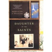 Dorothy Allred Solomon Daughter of the Saints: Growing Up in Polygamy