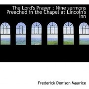 The Lord's Prayer by Frederick Denison Maurice