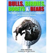 Bulls, Birdies, Bogeys and Bears by Kevin Armstrong