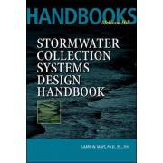 Stormwater Collection Systems Design Handbook by Larry W. Mays