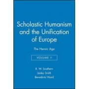 Scholastic Humanism and the Unification of Europe: Heroic Age - The Reshaping of Knowledge and Government v. 2 by R. W. Southern