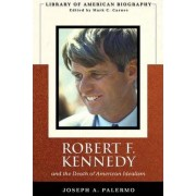 Robert F. Kennedy and the Death of American Idealism by Joseph A. Palermo