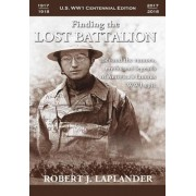 Finding the Lost Battalion: Beyond the Rumors, Myths and Legends of America's Famous Ww1 Epic - Hardcover