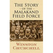The Story of the Malakand Field Force by Sir Winston S. Churchill