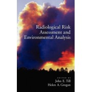 Radiological Risk Assessment and Environmental Analysis by John E. Till