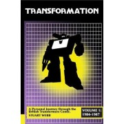 Transformation: A Personal Journey Through the British Transformers Comic Volume 1: 1984-1987 by Stuart Webb