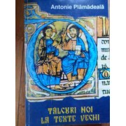 Talcuri Noi La Texte Vechi - Antonie Plamadeala