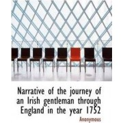 Narrative of the Journey of an Irish Gentleman Through England in the Year 1752 by Anonymous