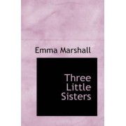 Three Little Sisters by Emma Marshall