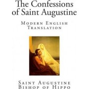 The Confessions of Saint Augustine by Saint Augustine Bishop of Hippo