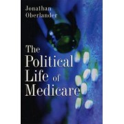 The Political Life of Medicare by Jonathan Oberlander