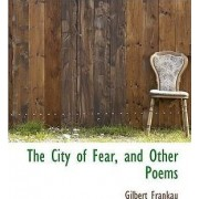 The City of Fear, and Other Poems by Gilbert Frankau