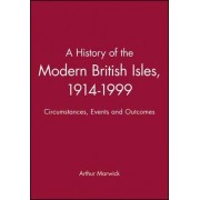 A History of the Modern British Isles, 1914-1999: Circumstances, Events and Outcomes by Arthur Marwick
