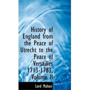 History of England from the Peace of Utrecht to the Peace of Versailles 1713-1783, Volume II by Lord Mahon